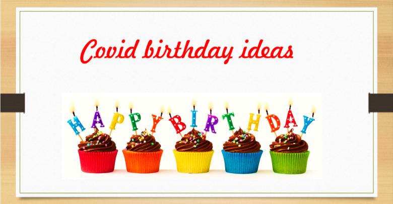 Covid birthday ideas