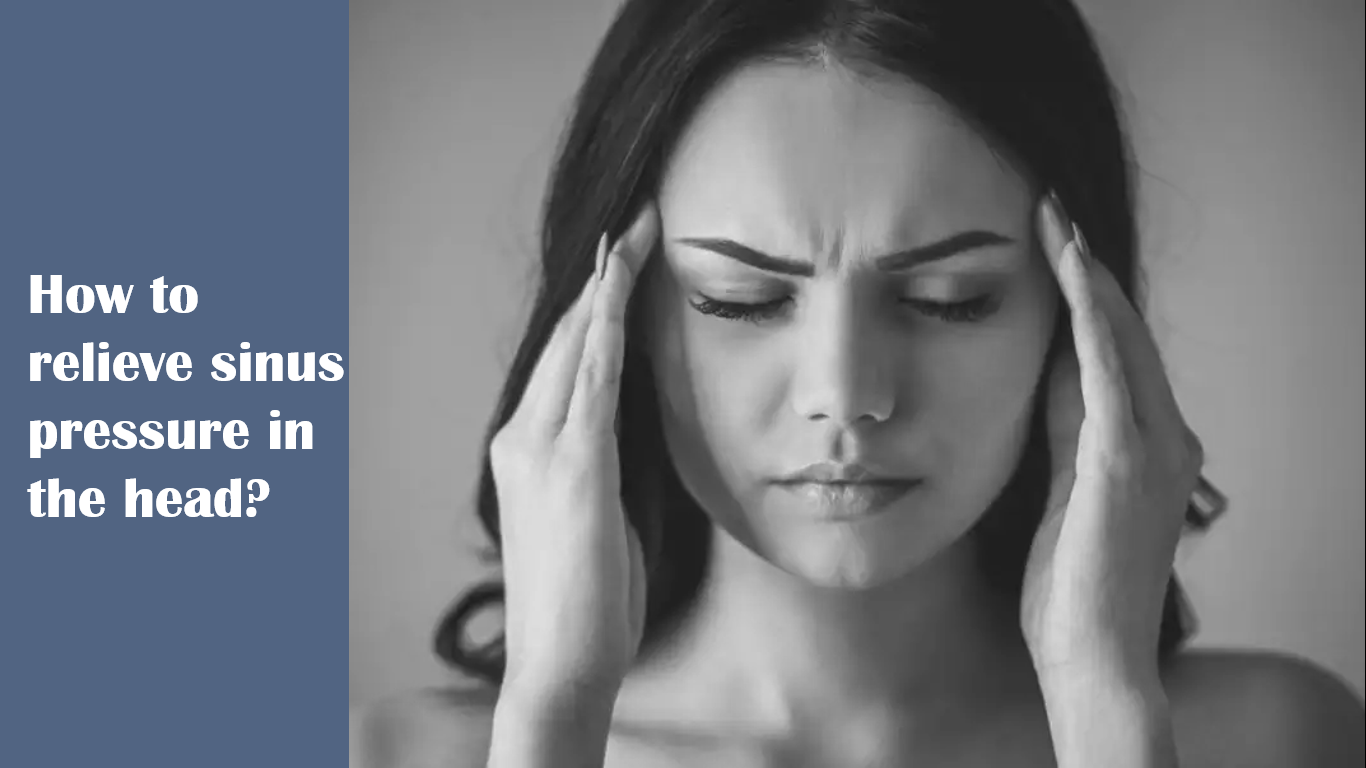 How to relieve sinus pressure in head