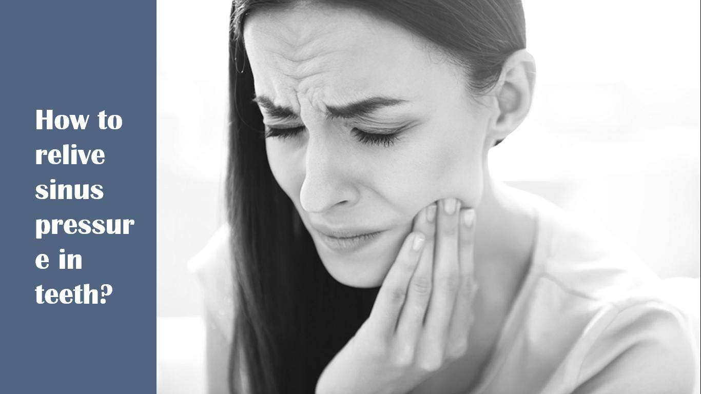 How to relieve sinus pressure in teeth