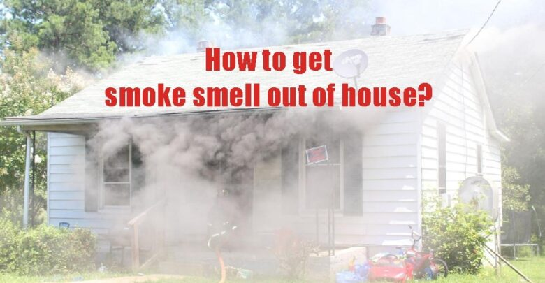 How to get smoke smell out of the house